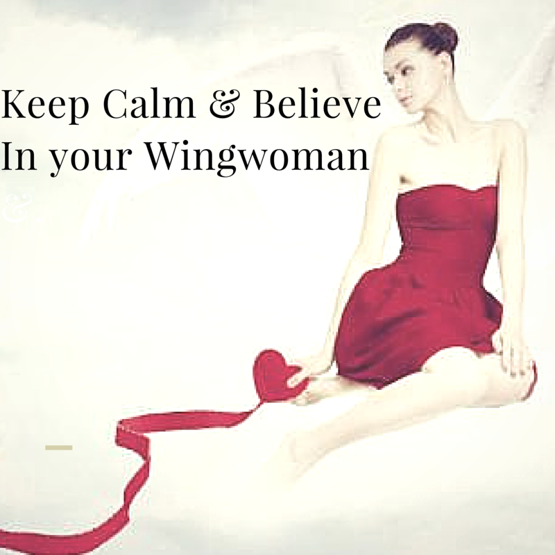 Keep Calm & Believe In your Wingwoman&.